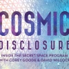 COSMIC DISCLOSURE: Secret Space Program Insider Debut Videos!!